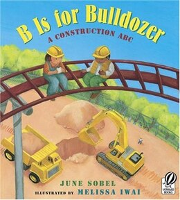 Book B Is for Bulldozer: A Construction Abc by June Sobel