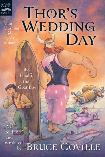 Thor's Wedding Day: By Thialfi, the goat boy, as told to and translated by Bruce Coville by Bruce Coville