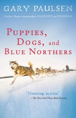 Book Puppies, Dogs, And Blue Northers: Reflections on Being Raised by a Pack of Sled Dogs by Gary Paulsen