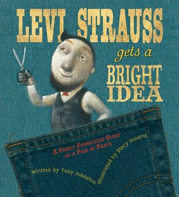 Book Levi Strauss Gets a Bright Idea: A Fairly Fabricated Story of a Pair of Pants by Tony Johnston