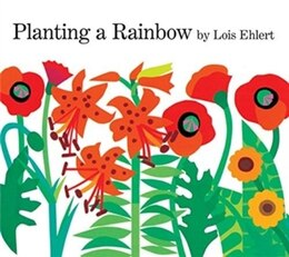 Book Planting a Rainbow: Lap-Sized Board Book by Lois Ehlert