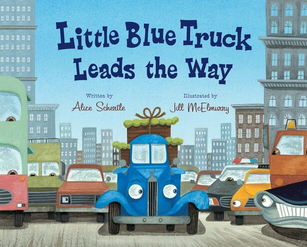 Little Blue Truck Leads the Way: Illustrated By Jill Mcelmurry by Alice Schertle