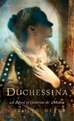 Book Duchessina: A Novel of Catherine de' Medici by Carolyn Meyer