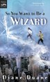 So You Want to be a Wizard: The First Book in the Young Wizards Series by Diane Duane