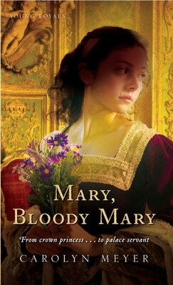 Book Mary, Bloody Mary: A Young Royals Book by Carolyn Meyer