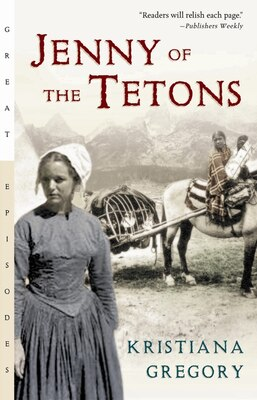 Book Jenny of the Tetons by Kristiana Gregory