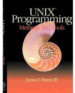Unix Programming: Methods And Tools by James F. Peters