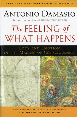 Book The Feeling of What Happens: Body and Emotion in the Making of Consciousness by Antonio Damasio