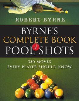 Book Byrne's Complete Book of Pool Shots: 350 Moves Every Player Should Know by Robert Byrne