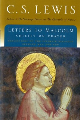 Book Letters to Malcolm: Chiefly on Prayer by C.S. Lewis