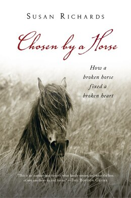 Book Chosen by a Horse: How a Broken Horse Fixed a Broken Heart by Susan Richards