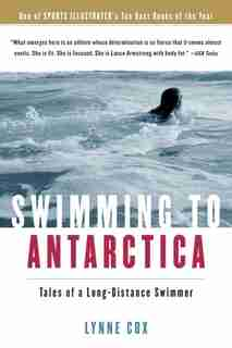 Swimming to Antarctica: Tales Of a Long-Distance Swimmer by Lynne Cox