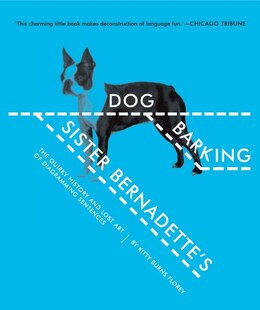Book Sister Bernadette's Barking Dog: The Quirky History And Lost Art Of Diagramming Sentences by Kitty Burns Florey