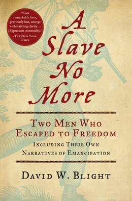 Book A Slave No More: Two Men Who Escaped to Freedom, Including Their Own Narratives of Emancipation by David W. Blight