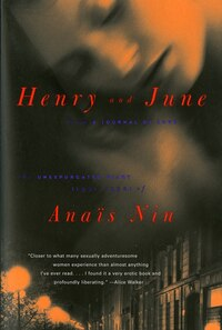 Henry and June: From A Journal Of Love -the Unexpurgated Diary Of Anais Nin (1931-1932)