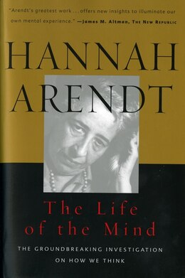 Book The Life of the Mind: Combined 2 Volumes in 1 by Hannah Arendt