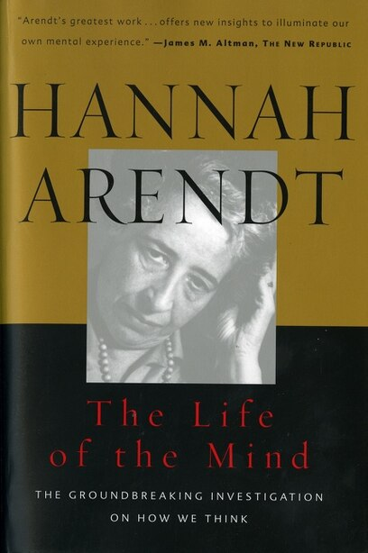 The Life of the Mind: Combined 2 Volumes in 1 by HANNAH ARENDT