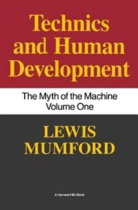 Technics and Human Development: The Myth of the Machine, Vol. I