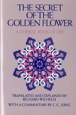 Book The Secret of the Golden Flower: A Chinese Book of Life by Carl Gustav Jung