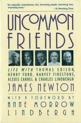 Book Uncommon Friends: Life with Thomas Edison, Henry Ford, Harvey Firestone, Alexis Carrel, and Charles… by James Newton