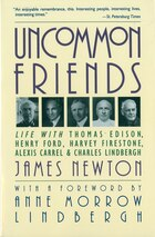 Uncommon Friends: Life with Thomas Edison, Henry Ford, Harvey Firestone, Alexis Carrel, and Charles…