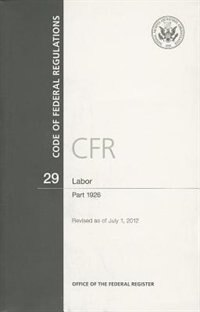 Book Code of Federal Regulations, Title 29, Labor: Part 1926, 2012 by Office Of The Federal Register (u S )