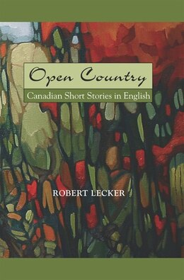 Book Open Country: Canadian Short Stories In English by Robert Lecker