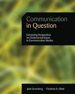 Book Communication In Question: Competing Perspectives On Controversial Issues In Communication Studies by Joshua Greenberg