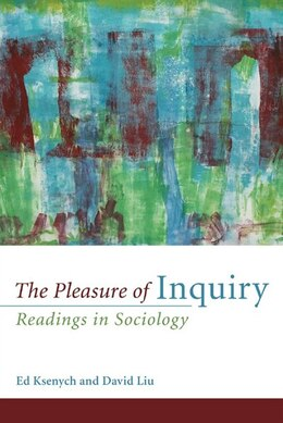 Book The Pleasure of Inquiry: Readings In Sociology by Ed Ksenych