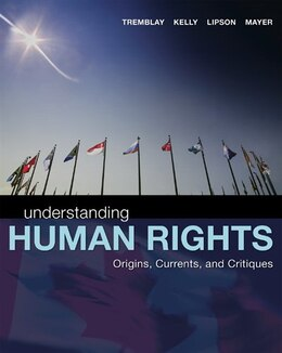 Book Understanding Human Rights: Origins, Currents And Critiques by Reeta Tremblay