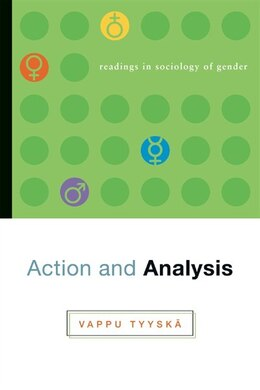 Book Action And Analysis: Readings In Sociology Of Gender by Vappu Tyyska