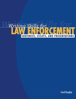 Book Writing Skills For Law Enforcement: Sentences, Essays, And Presentations by Carol Doughty