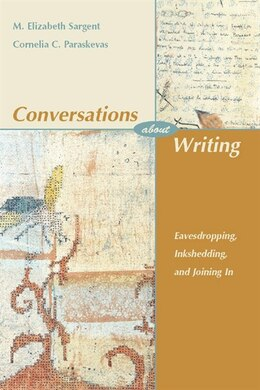 Book Conversations about Writing: Eavesdropping, Inkshedding, And Joining In, First Edition by Elizabeth Sargent