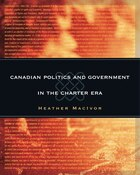 Canadian Politics & Government In The Charter Era: First Edition