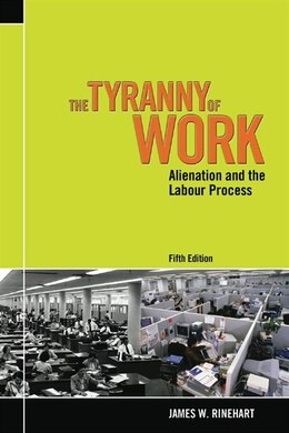 Book The Tyranny Of Work: Alienation And The Labour Process by James W Rinehart
