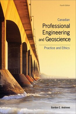 Book Canadian Professional Engineering And Geoscience: Practice And Ethics by Gordon C Andrews