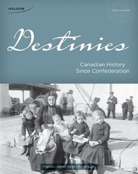 Destinies: Canadian History Since Confederation
