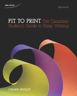 Book Fit To Print: The Canadian Student's Guide To Essay Writing by Joanne Buckley