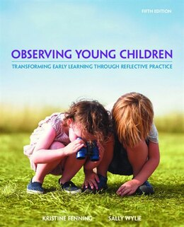 Book Observing Young Children: Transforming Early Learning Through Reflective Practice by Kristine Fenning