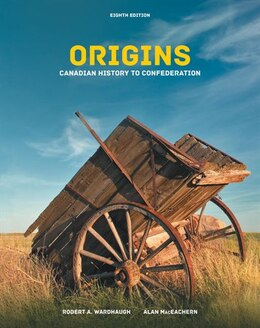 Book Origins: Canadian History To Confederation by Robert A. Wardhaugh