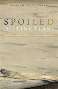 Book Spoiled Distinctions: Aesthetics and the Ordinary in French Modernism by Hannah Freed-Thall