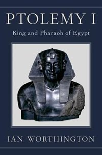 Book Ptolemy I: King and Pharaoh of Egypt by Ian Worthington
