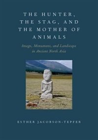 Book The Hunter, the Stag, and the Mother of Animals: Image, Monument, and Landscape in Ancient North… by Esther Jacobson-Tepfer