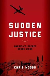 Book Sudden Justice: Americas Secret Drone Wars by Christopher Woods