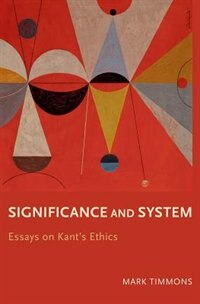 Significance and System: Essays on Kants Ethics