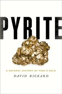 Book Pyrite: A Natural History of Fools Gold by David Rickard