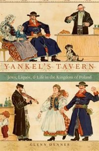Book Yankels Tavern: Jews, Liquor, and Life in the Kingdom of Poland by Glenn Dynner