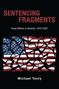 Book Sentencing Fragments: Penal Reform in America, 1975-2025 by Michael Tonry