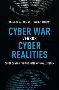 Book Cyber War versus Cyber Realities: Cyber Conflict in the International System by Brandon Valeriano