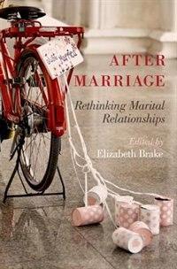 Book After Marriage: Rethinking Marital Relationships by Elizabeth Brake